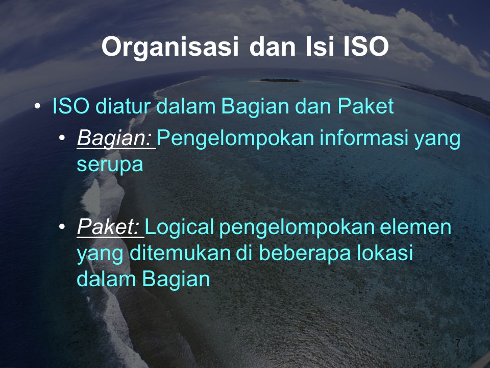 Organisasi dan Isi ISO •ISO diatur dalam Bagian dan Paket •Bagian: Pengelompokan informasi yang serupa •Paket: Logical pengelompokan elemen yang ditem