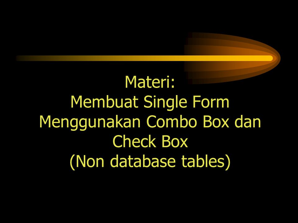 Materi: Membuat Single Form Menggunakan Combo Box dan Check Box (Non database tables)