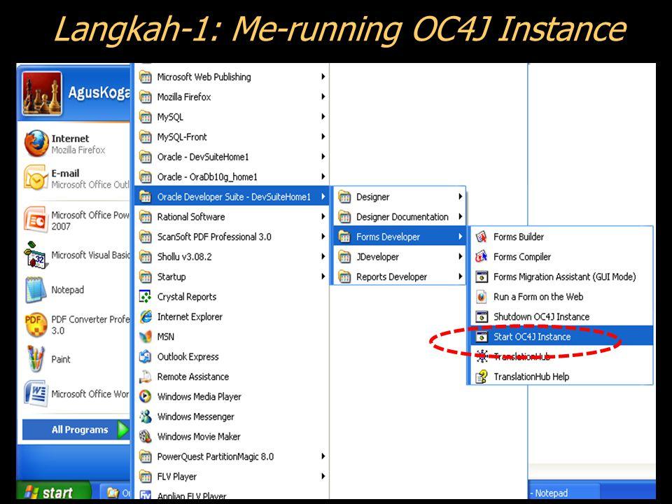 Sebelum Membuka Form Builder Running terlebih dulu OC4J Instance Caranya: Dari Oracle Developer Suite --> Forms Developer --> Start OC4J Instance, sehingga akan tampil kotak dialog seperti berikut :