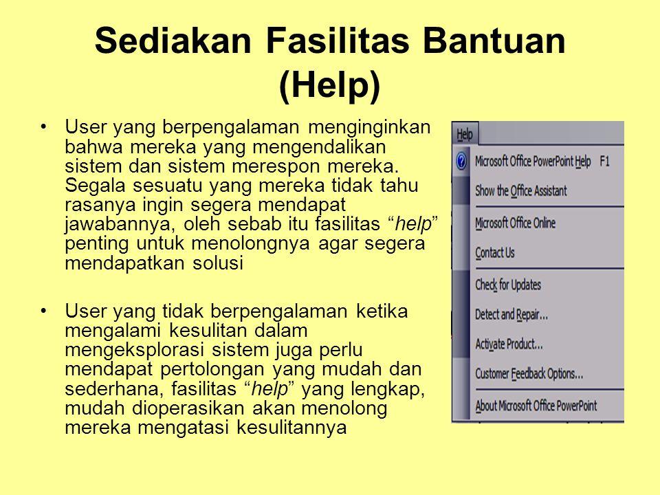Sediakan Fasilitas Bantuan (Help) •User yang berpengalaman menginginkan bahwa mereka yang mengendalikan sistem dan sistem merespon mereka. Segala sesu