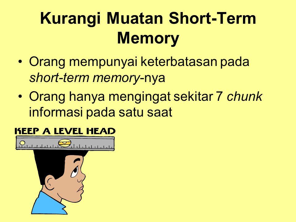 Kurangi Muatan Short-Term Memory •Orang mempunyai keterbatasan pada short-term memory-nya •Orang hanya mengingat sekitar 7 chunk informasi pada satu s