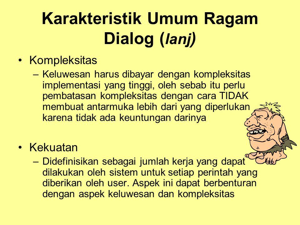 Karakteristik Umum Ragam Dialog ( lanj ) •Kompleksitas –Keluwesan harus dibayar dengan kompleksitas implementasi yang tinggi, oleh sebab itu perlu pem
