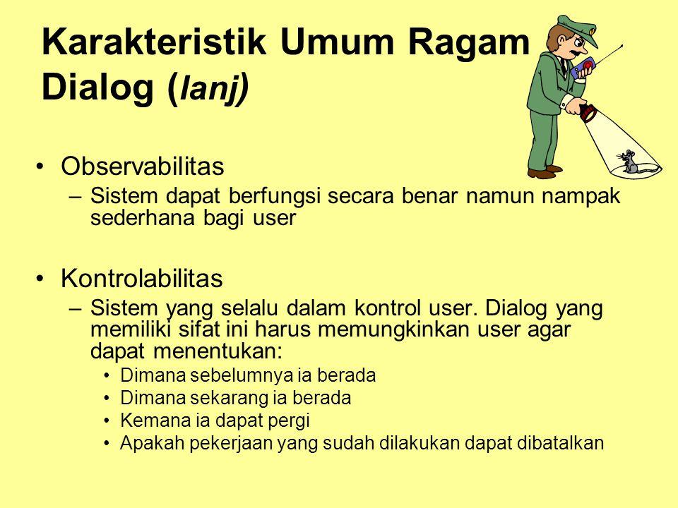Karakteristik Umum Ragam Dialog ( lanj ) •Observabilitas –Sistem dapat berfungsi secara benar namun nampak sederhana bagi user •Kontrolabilitas –Siste