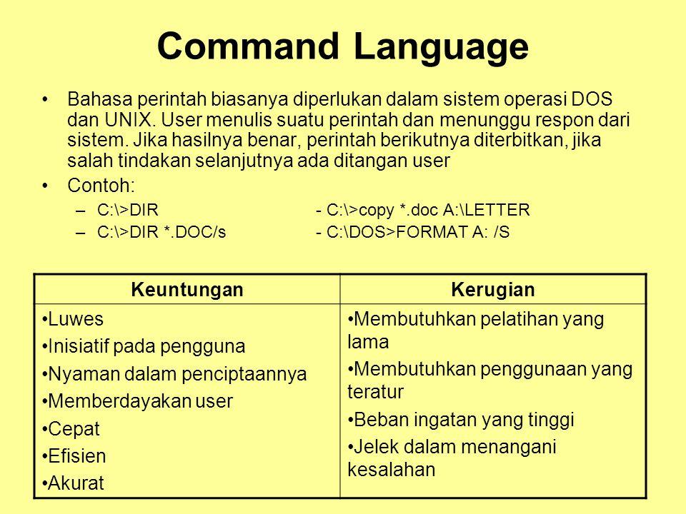 Command Language •Bahasa perintah biasanya diperlukan dalam sistem operasi DOS dan UNIX. User menulis suatu perintah dan menunggu respon dari sistem.