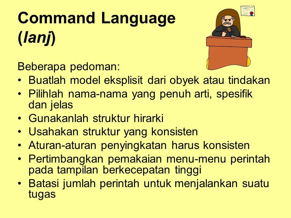 Command Language (lanj) Beberapa pedoman: •Buatlah model eksplisit dari obyek atau tindakan •Pilihlah nama-nama yang penuh arti, spesifik dan jelas •G