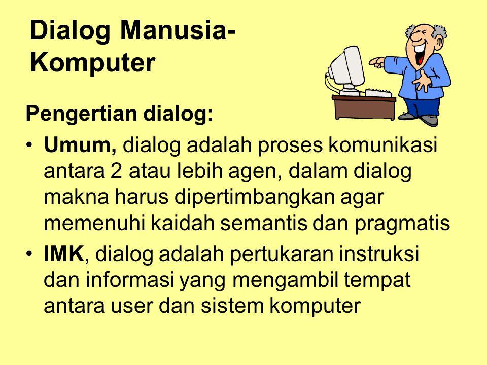 Dialog Manusia- Komputer Pengertian dialog: •Umum, dialog adalah proses komunikasi antara 2 atau lebih agen, dalam dialog makna harus dipertimbangkan
