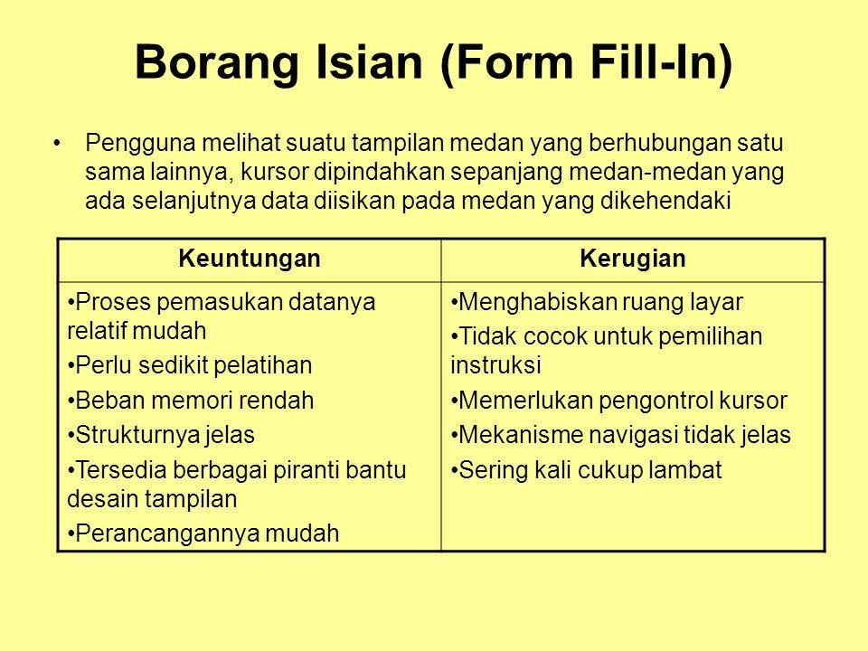 Borang Isian (Form Fill-In) •Pengguna melihat suatu tampilan medan yang berhubungan satu sama lainnya, kursor dipindahkan sepanjang medan-medan yang a