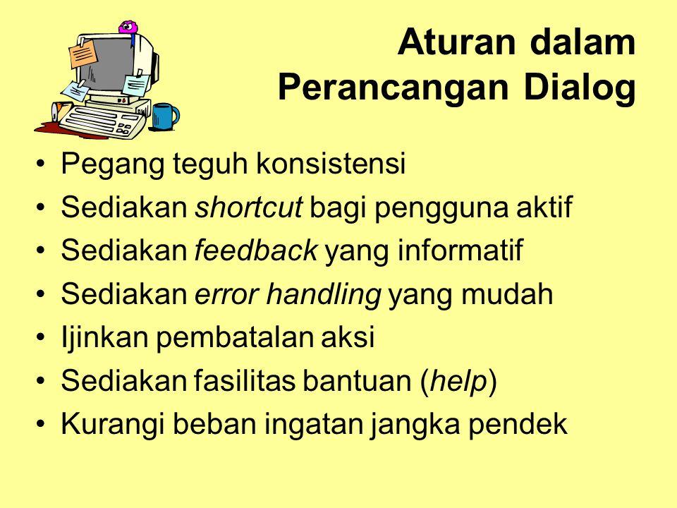 Aturan dalam Perancangan Dialog •Pegang teguh konsistensi •Sediakan shortcut bagi pengguna aktif •Sediakan feedback yang informatif •Sediakan error ha