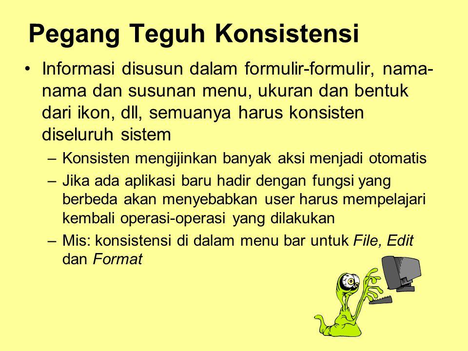 Pegang Teguh Konsistensi •Informasi disusun dalam formulir-formulir, nama- nama dan susunan menu, ukuran dan bentuk dari ikon, dll, semuanya harus kon