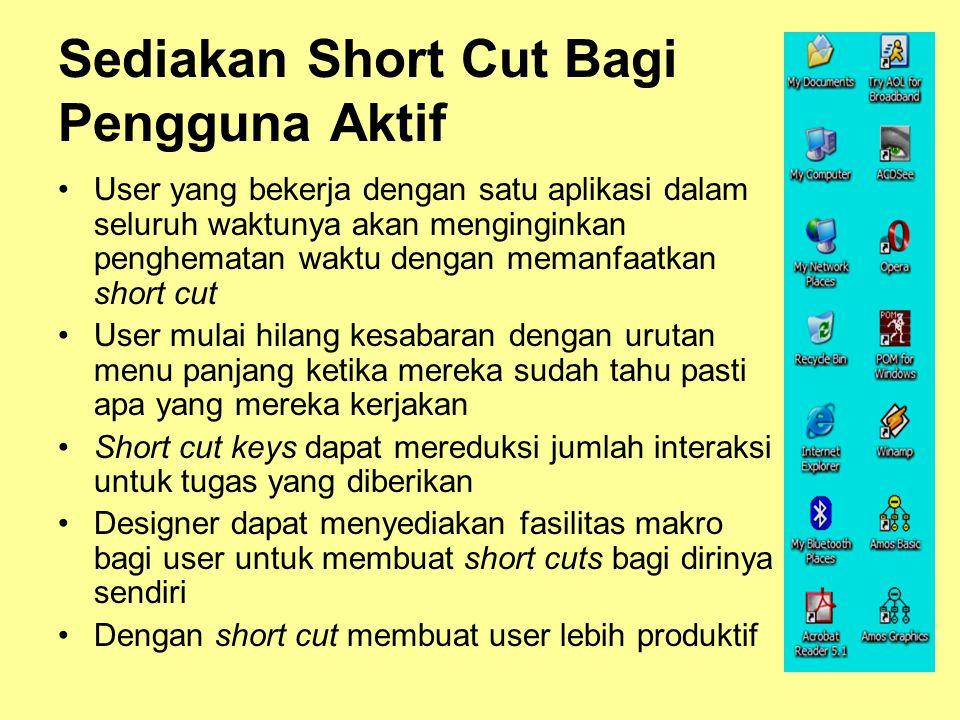 Sediakan Short Cut Bagi Pengguna Aktif •User yang bekerja dengan satu aplikasi dalam seluruh waktunya akan menginginkan penghematan waktu dengan meman