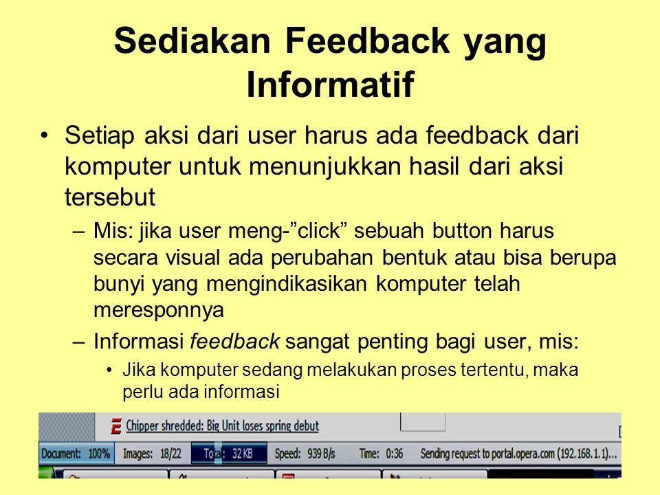 Sediakan Feedback yang Informatif •Setiap aksi dari user harus ada feedback dari komputer untuk menunjukkan hasil dari aksi tersebut –Mis: jika user m