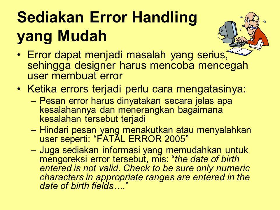 Sediakan Error Handling yang Mudah •Error dapat menjadi masalah yang serius, sehingga designer harus mencoba mencegah user membuat error •Ketika error