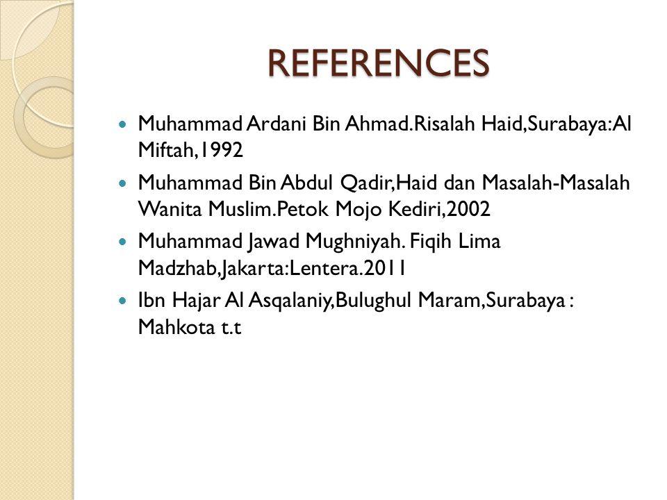 REFERENCES  Muhammad Ardani Bin Ahmad.Risalah Haid,Surabaya:Al Miftah,1992  Muhammad Bin Abdul Qadir,Haid dan Masalah-Masalah Wanita Muslim.Petok Mo