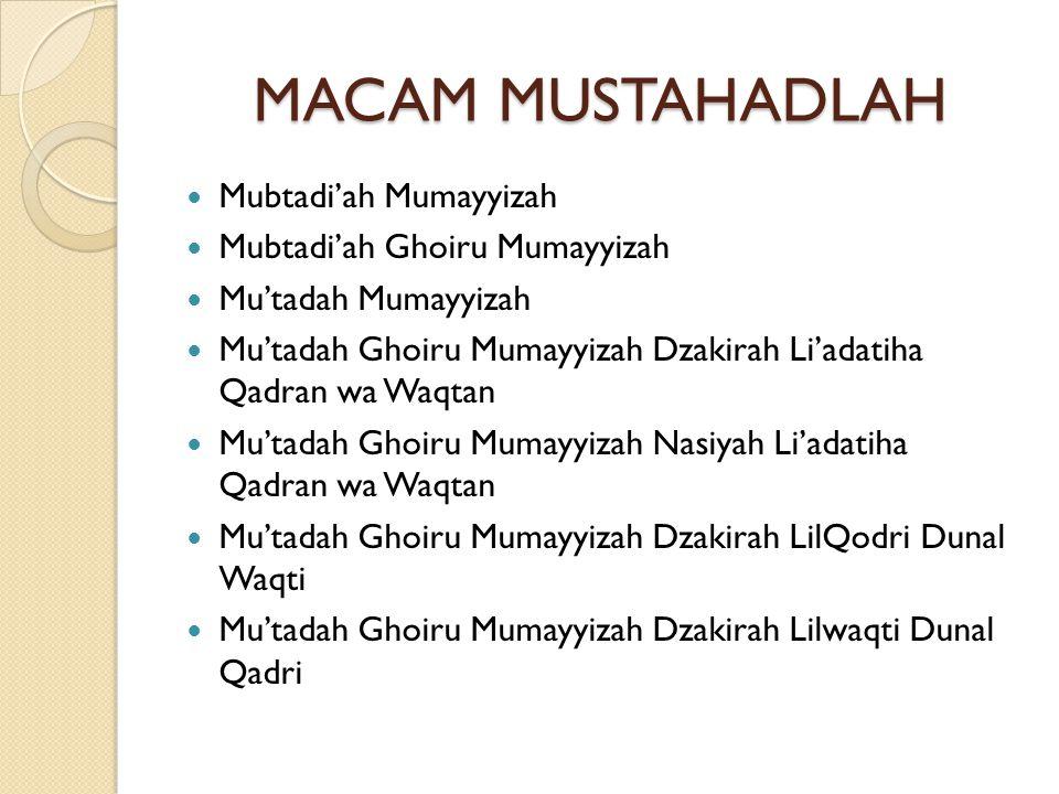 MACAM MUSTAHADLAH  Mubtadi'ah Mumayyizah  Mubtadi'ah Ghoiru Mumayyizah  Mu'tadah Mumayyizah  Mu'tadah Ghoiru Mumayyizah Dzakirah Li'adatiha Qadran