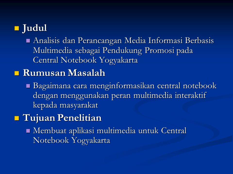  Judul  Analisis dan Perancangan Media Informasi Berbasis Multimedia sebagai Pendukung Promosi pada Central Notebook Yogyakarta  Rumusan Masalah 