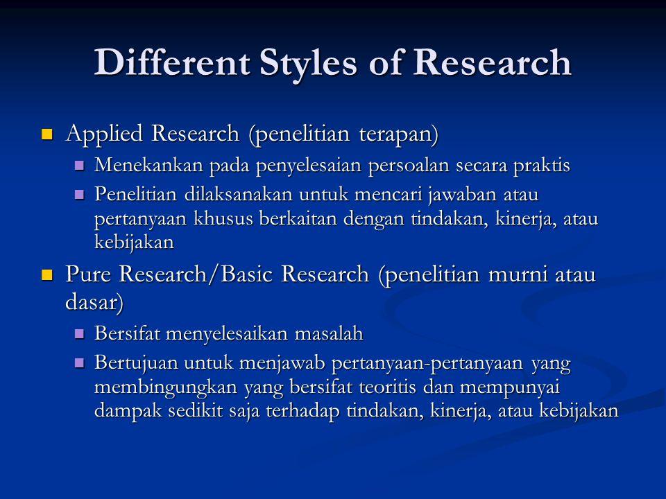 Different Styles of Research  Applied Research (penelitian terapan)  Menekankan pada penyelesaian persoalan secara praktis  Penelitian dilaksanakan