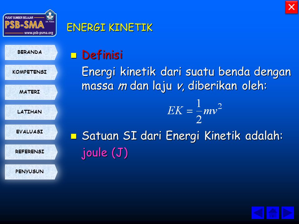 KOMPETENSI BERANDA MATERI LATIHAN EVALUASI PENYUSUN REFERENSI ENERGI KINETIK  Definisi Energi kinetik dari suatu benda dengan massa m dan laju v, dib