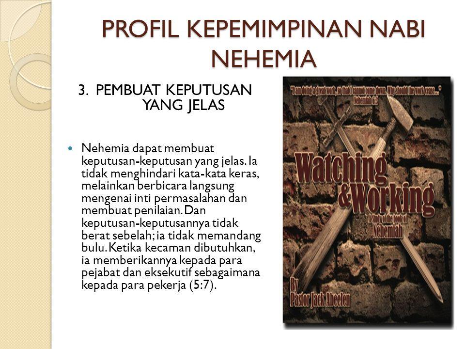 PROFIL KEPEMIMPINAN NABI NEHEMIA 3. PEMBUAT KEPUTUSAN YANG JELAS  Nehemia dapat membuat keputusan-keputusan yang jelas. Ia tidak menghindari kata-kat