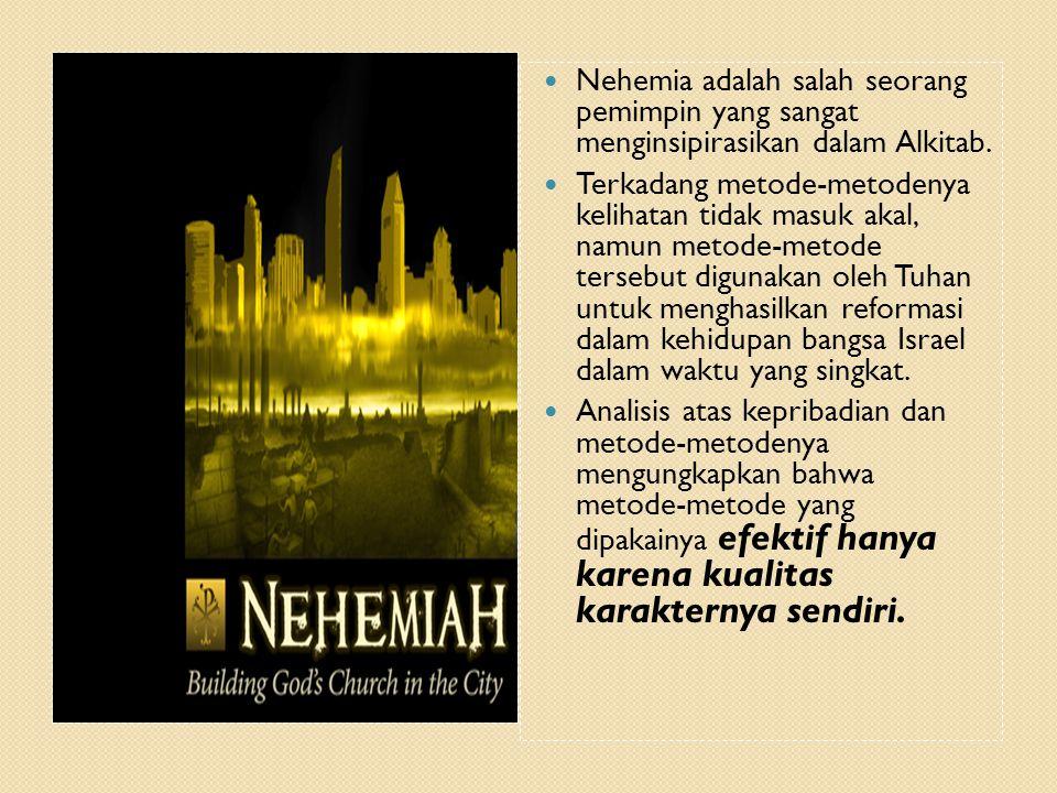  Nehemia adalah salah seorang pemimpin yang sangat menginsipirasikan dalam Alkitab.  Terkadang metode-metodenya kelihatan tidak masuk akal, namun me