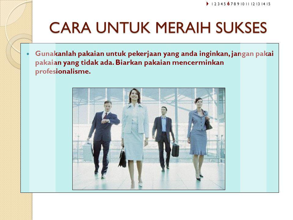 CARA UNTUK MERAIH SUKSES  Gunakanlah pakaian untuk pekerjaan yang anda inginkan, jangan pakai pakaian yang tidak ada. Biarkan pakaian mencerminkan pr