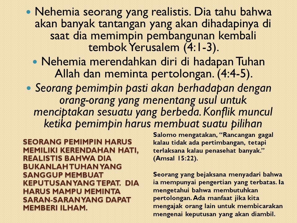 Nabi Nehemia telah menunjukkan gaya kepemiminan yang dapat menjadi salah satu teladan di antara banyak tokoh pemimpin dalam Alkitab.