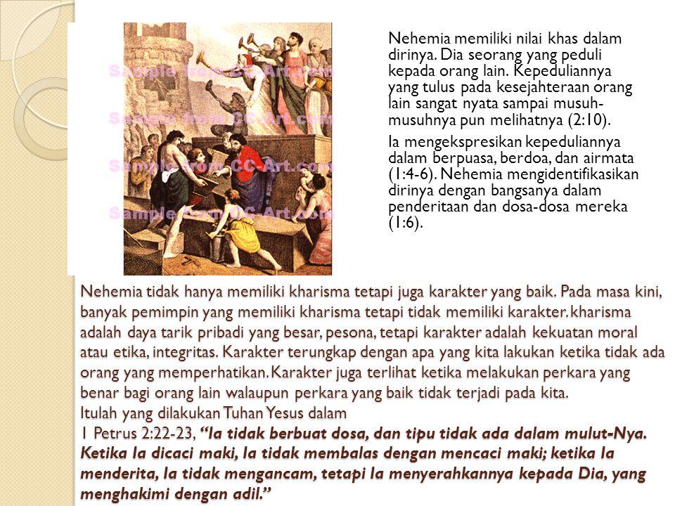Nehemia tidak hanya memiliki kharisma tetapi juga karakter yang baik. Pada masa kini, banyak pemimpin yang memiliki kharisma tetapi tidak memiliki kar