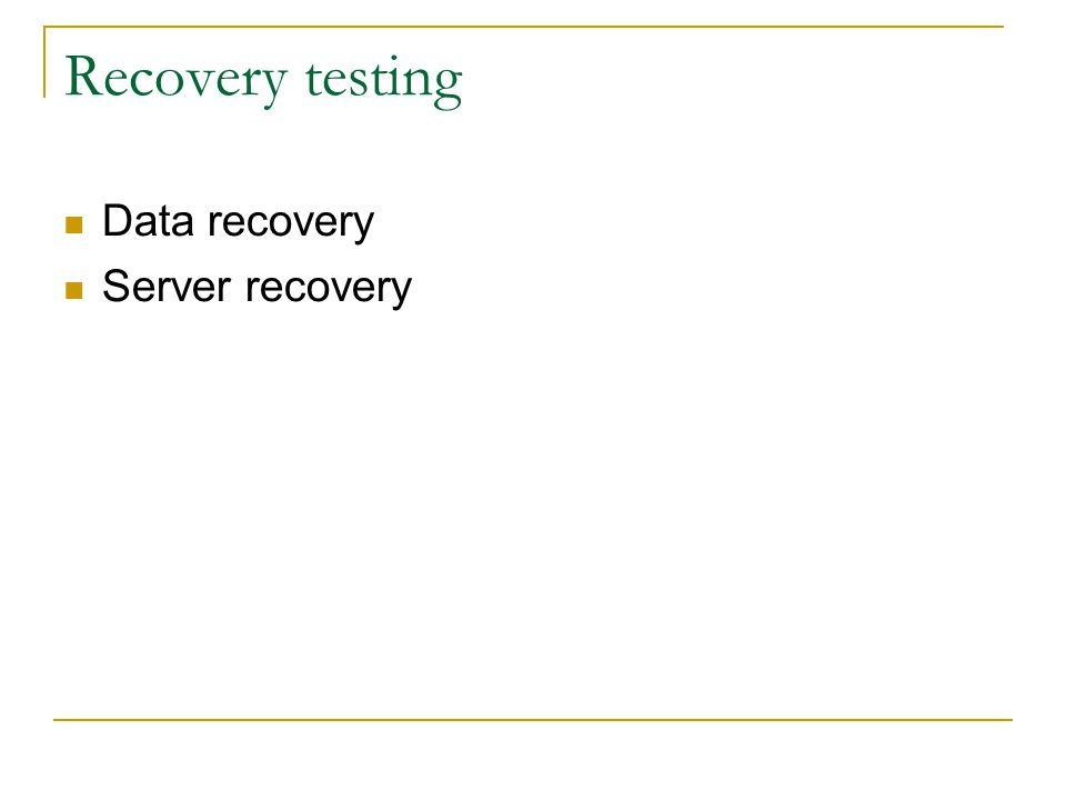 Recovery testing  Data recovery  Server recovery