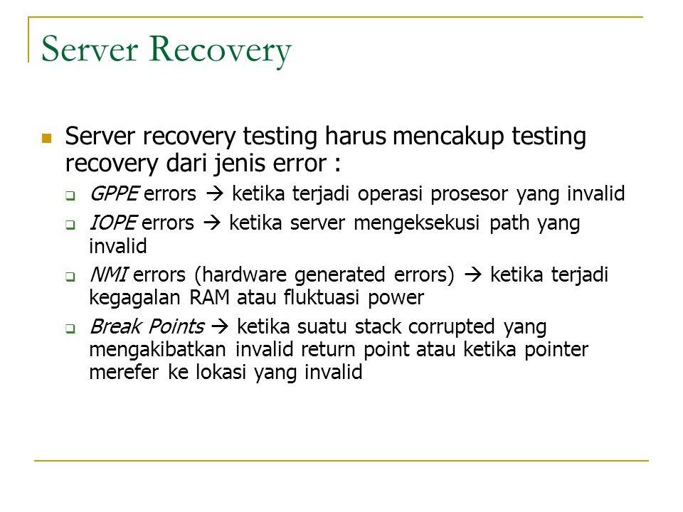 Server Recovery  Server recovery testing harus mencakup testing recovery dari jenis error :  GPPE errors  ketika terjadi operasi prosesor yang inva
