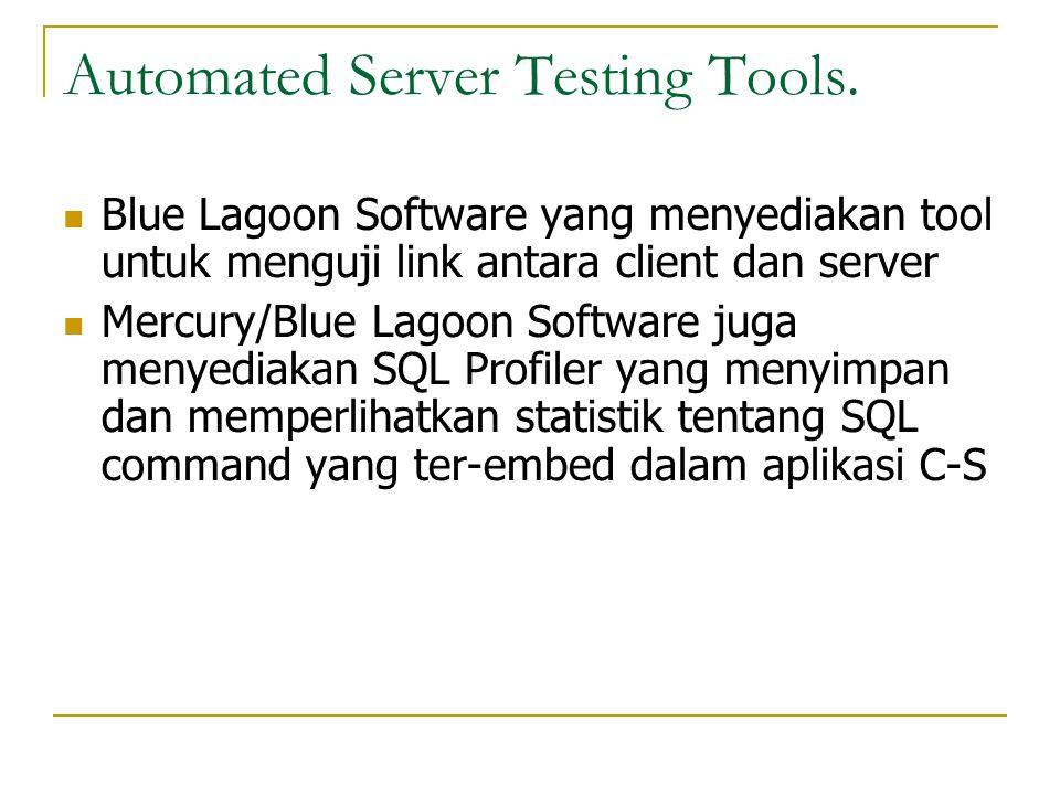 Automated Server Testing Tools.  Blue Lagoon Software yang menyediakan tool untuk menguji link antara client dan server  Mercury/Blue Lagoon Softwar