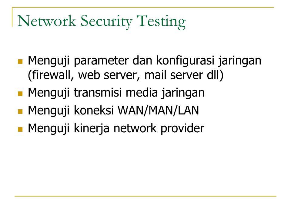 Network Security Testing  Menguji parameter dan konfigurasi jaringan (firewall, web server, mail server dll)  Menguji transmisi media jaringan  Men