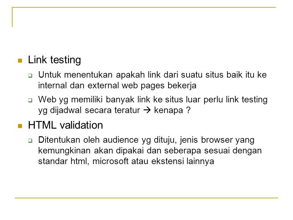  Link testing  Untuk menentukan apakah link dari suatu situs baik itu ke internal dan external web pages bekerja  Web yg memiliki banyak link ke si