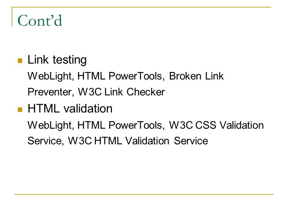 Cont'd  Link testing WebLight, HTML PowerTools, Broken Link Preventer, W3C Link Checker  HTML validation WebLight, HTML PowerTools, W3C CSS Validati