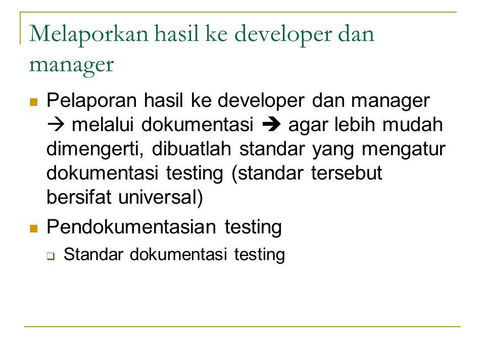 Melaporkan hasil ke developer dan manager  Pelaporan hasil ke developer dan manager  melalui dokumentasi  agar lebih mudah dimengerti, dibuatlah st