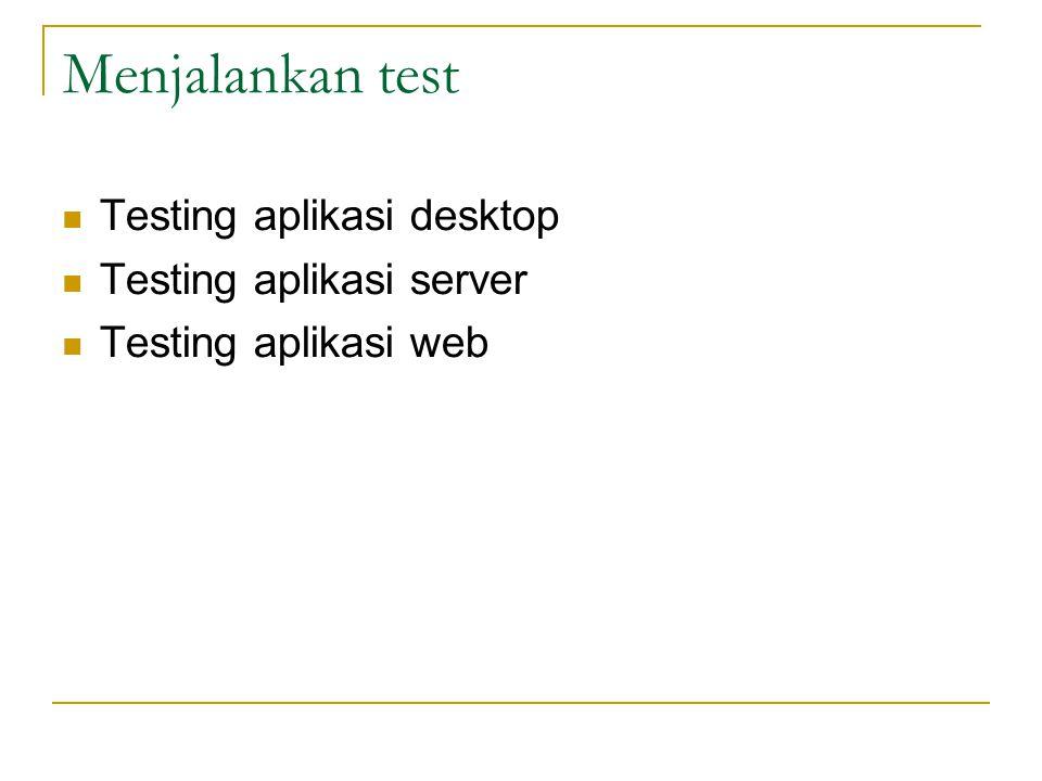 Menjalankan test  Testing aplikasi desktop  Testing aplikasi server  Testing aplikasi web