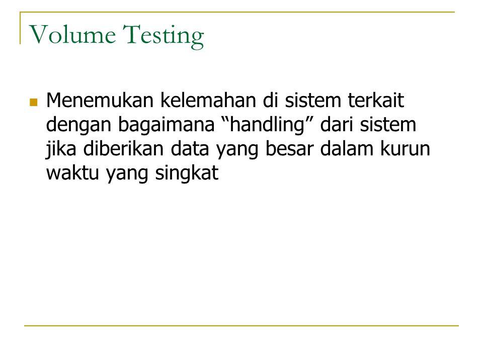 """Volume Testing  Menemukan kelemahan di sistem terkait dengan bagaimana """"handling"""" dari sistem jika diberikan data yang besar dalam kurun waktu yang s"""