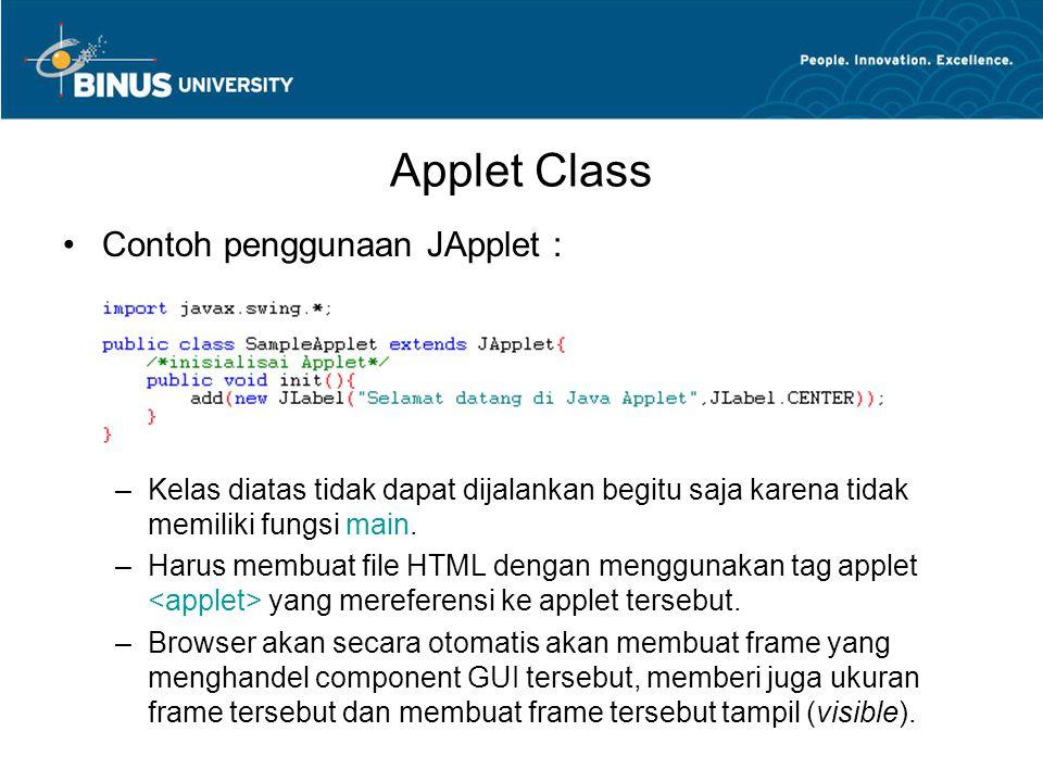 Applet Class •Contoh penggunaan JApplet : –Kelas diatas tidak dapat dijalankan begitu saja karena tidak memiliki fungsi main. –Harus membuat file HTML