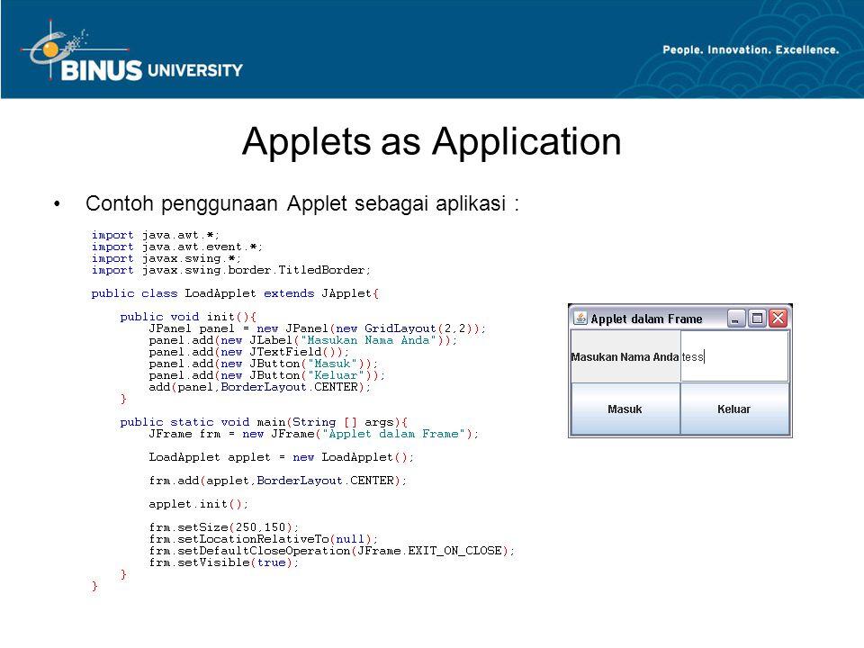 Applets as Application •Contoh penggunaan Applet sebagai aplikasi :