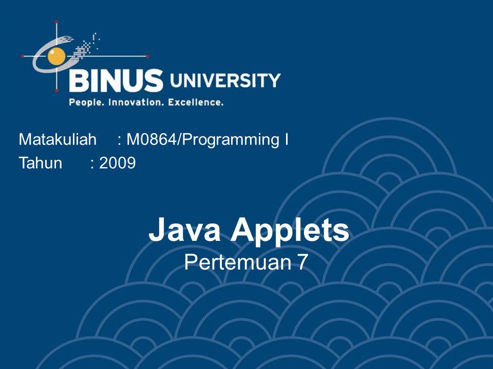 Applet Class •Contoh penggunaan JApplet : –Kelas diatas tidak dapat dijalankan begitu saja karena tidak memiliki fungsi main.