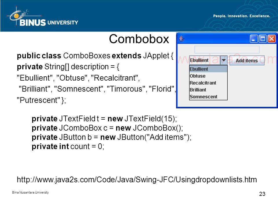 Combobox public class ComboBoxes extends JApplet { private String[] description = {