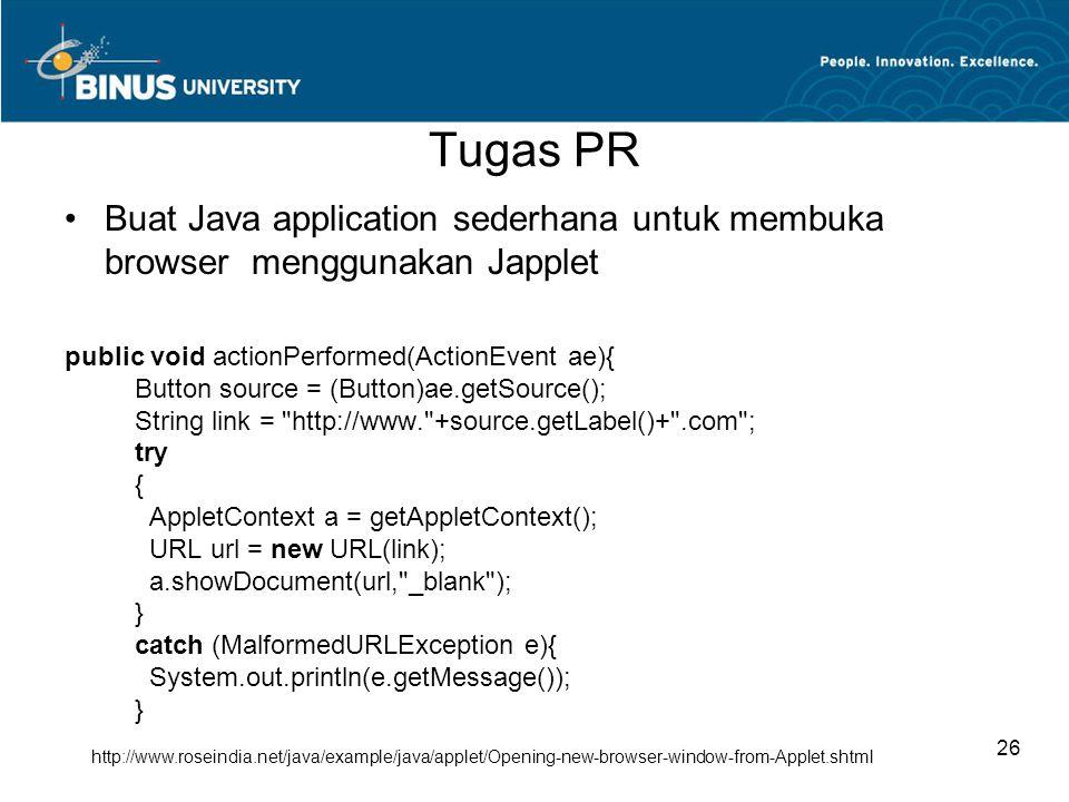 Tugas PR •Buat Java application sederhana untuk membuka browser menggunakan Japplet public void actionPerformed(ActionEvent ae){ Button source = (Butt