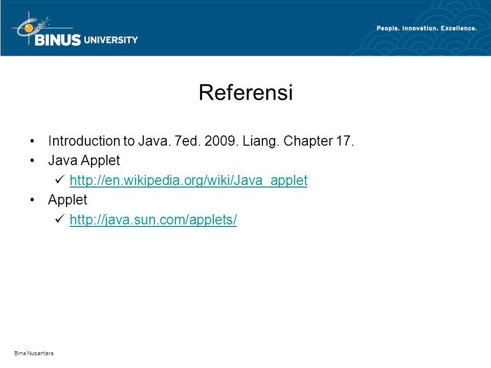 Bina Nusantara Referensi •Introduction to Java. 7ed. 2009. Liang. Chapter 17. •Java Applet  http://en.wikipedia.org/wiki/Java_applet http://en.wikipe