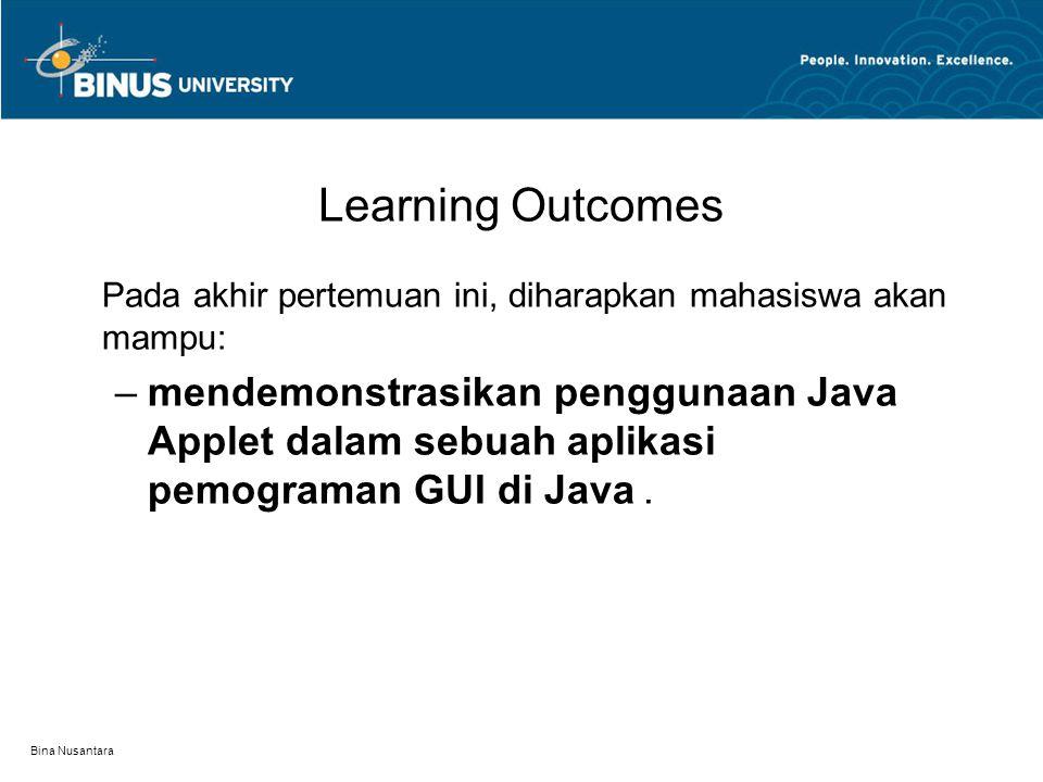 Bina Nusantara Learning Outcomes Pada akhir pertemuan ini, diharapkan mahasiswa akan mampu: –mendemonstrasikan penggunaan Java Applet dalam sebuah apl