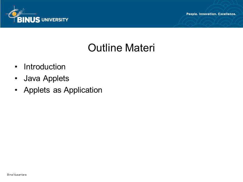 Bina Nusantara Outline Materi •Introduction •Java Applets •Applets as Application