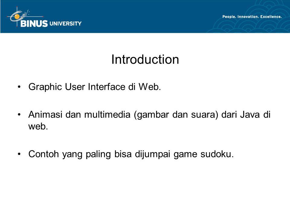 Introduction •Graphic User Interface di Web. •Animasi dan multimedia (gambar dan suara) dari Java di web. •Contoh yang paling bisa dijumpai game sudok