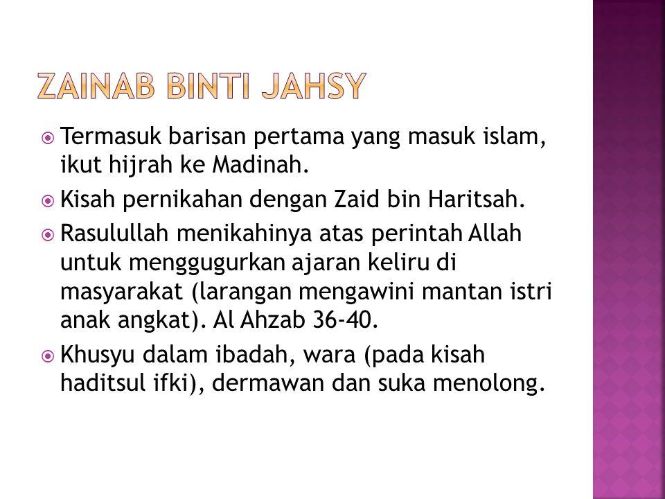  Termasuk barisan pertama yang masuk islam, ikut hijrah ke Madinah.  Kisah pernikahan dengan Zaid bin Haritsah.  Rasulullah menikahinya atas perint