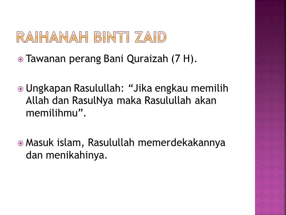""" Tawanan perang Bani Quraizah (7 H).  Ungkapan Rasulullah: """"Jika engkau memilih Allah dan RasulNya maka Rasulullah akan memilihmu"""".  Masuk islam, R"""