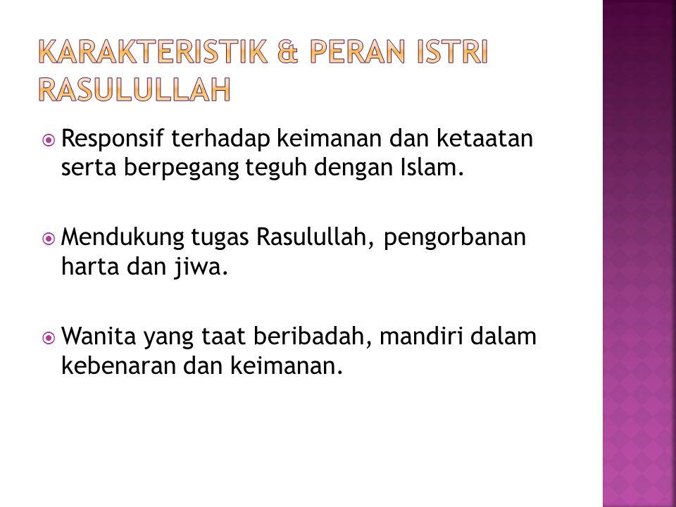  Responsif terhadap keimanan dan ketaatan serta berpegang teguh dengan Islam.  Mendukung tugas Rasulullah, pengorbanan harta dan jiwa.  Wanita yang