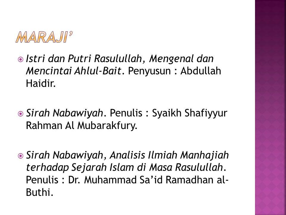  Istri dan Putri Rasulullah, Mengenal dan Mencintai Ahlul-Bait. Penyusun : Abdullah Haidir.  Sirah Nabawiyah. Penulis : Syaikh Shafiyyur Rahman Al M