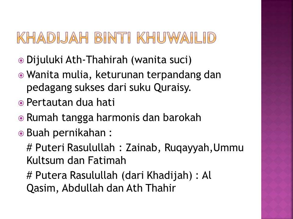  Dijuluki Ath-Thahirah (wanita suci)  Wanita mulia, keturunan terpandang dan pedagang sukses dari suku Quraisy.  Pertautan dua hati  Rumah tangga