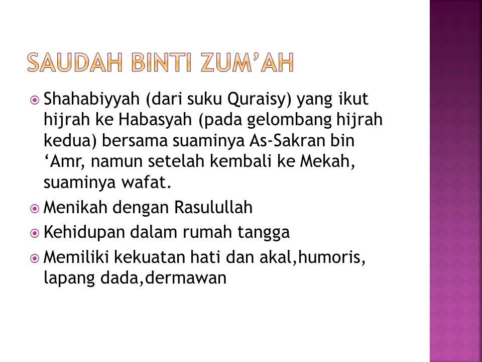  Shahabiyyah (dari suku Quraisy) yang ikut hijrah ke Habasyah (pada gelombang hijrah kedua) bersama suaminya As-Sakran bin 'Amr, namun setelah kembal